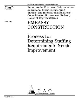 Primary view of object titled 'Embassy Construction: Process for Determining Staffing Requirements Needs Improvement'.