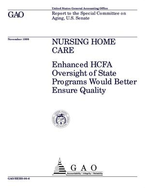 Primary view of object titled 'Nursing Home Care: Enhanced HCFA Oversight of State Programs Would Better Ensure Quality'.
