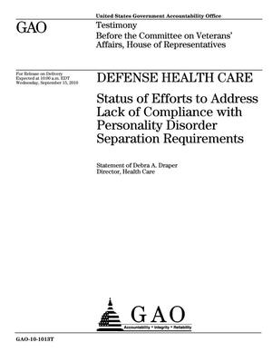 Primary view of object titled 'Defense Health Care: Status of Efforts to Address Lack of Compliance with Personality Disorder Separation Requirements'.