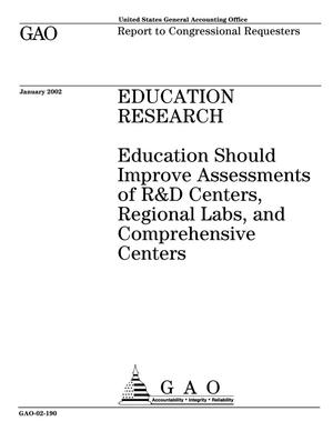Primary view of object titled 'Education Research: Education Should Improve Assessments of R&D Centers, Regional Labs, and Comprehensive Centers'.