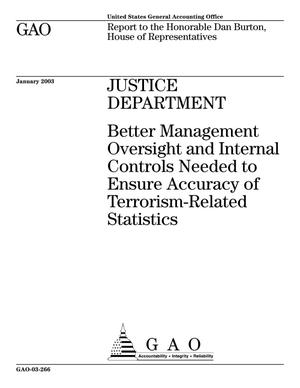 Primary view of object titled 'Justice Department: Better Management Oversight and Internal Controls Needed to Ensure Accuracy of Terrorism-Related Statistics'.