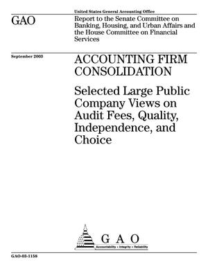 Primary view of object titled 'Accounting Firm Consolidation: Selected Large Public Company Views on Audit Fees, Quality, Independence, and Choice'.