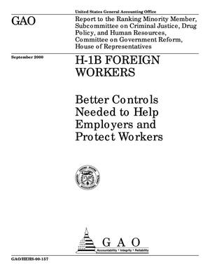 Primary view of object titled 'H-1B Foreign Workers: Better Controls Needed to Help Employers and Protect Workers'.