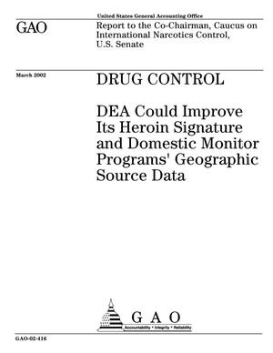 Primary view of object titled 'Drug Control: DEA Could Improve Its Heroin Signature and Domestic Monitor Programs' Geographic Source Data'.