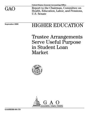 Primary view of object titled 'Higher Education: Trustee Arrangements Serve Useful Purpose in Student Loan Market'.