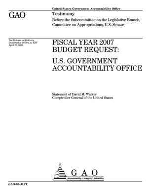 Primary view of object titled 'Fiscal Year 2007 Budget Request: U.S. Government Accountability Office'.
