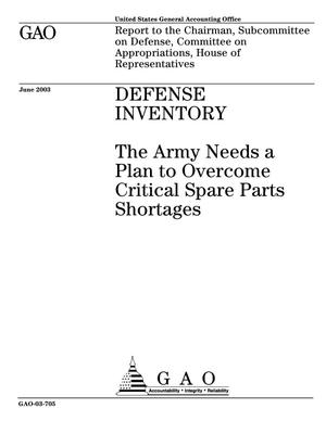 Primary view of object titled 'Defense Inventory: The Army Needs a Plan to Overcome Critical Spare Parts Shortages'.