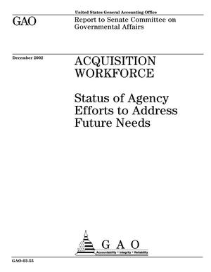 Primary view of object titled 'Acquisition Workforce: Status of Agency Efforts to Address Future Needs'.