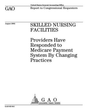 Primary view of object titled 'Skilled Nursing Facilities: Providers Have Responded to Medicare Payment System By Changing Practices'.