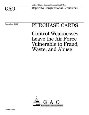 Primary view of object titled 'Purchase Cards: Control Weaknesses Leave the Air Force Vulnerable to Fraud, Waste, and Abuse'.