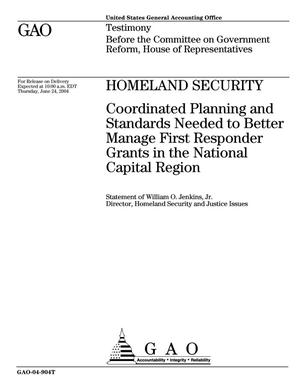 Primary view of object titled 'Homeland Security: Coordinated Planning and Standards Needed to Better Manage First Responder Grants in the National Capital Region'.