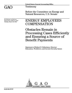 Primary view of object titled 'Energy Employees Compensation: Obstacles Remain in Processing Cases Efficiently and Ensuring a Source of Benefit Payments'.