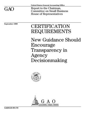 Primary view of object titled 'Certification Requirements: New Guidance Should Encourage Transparency in Agency Decisionmaking'.