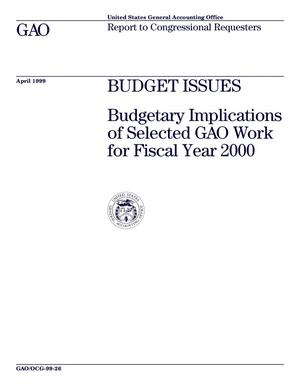 Primary view of object titled 'Budget Issues: Budgetary Implications of Selected GAO Work for Fiscal Year 2000'.