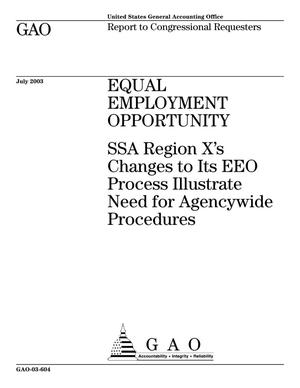 Primary view of object titled 'Equal Employment Opportunity: SSA Region X's Changes to Its EEO Process Illustrate Need for Agencywide Procedures'.