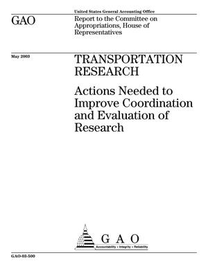 Primary view of object titled 'Transportation Research: Actions Needed to Improve Coordination and Evaluation of Research'.