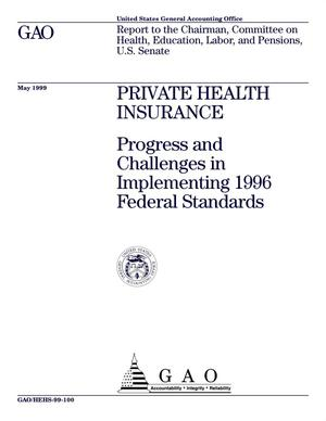 Primary view of object titled 'Private Health Insurance: Progress and Challenges in Implementing 1996 Federal Standards'.