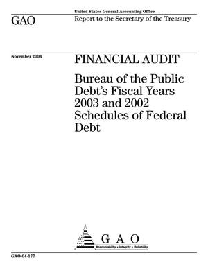Primary view of object titled 'Financial Audit: Bureau of the Public Debt's Fiscal Years 2003 and 2002 Schedules of Federal Debt'.