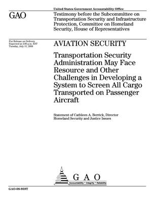 Primary view of object titled 'Aviation Security: Transportation Security Administration May Face Resource and Other Challenges in Developing a System to Screen All Cargo Transported on Passenger Aircraft'.