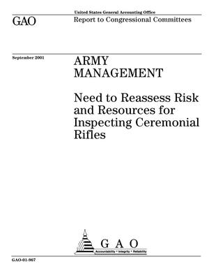 Primary view of object titled 'Army Management: Need to Reassess Risk and Resources for Inspecting Ceremonial Rifles'.