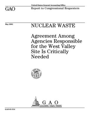 Primary view of object titled 'Nuclear Waste: Agreement Among Agencies Responsible for the West Valley Site Is Critically Needed'.