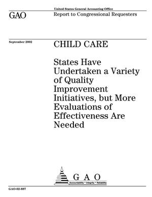 Primary view of object titled 'Child Care: States Have Undertaken A Variety of Quality Improvement Initiatives, but More Evaluations of Effectiveness Are Needed'.