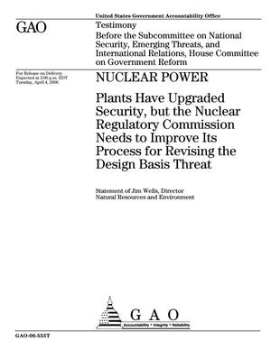 Primary view of object titled 'Nuclear Power: Plants Have Upgraded Security, but the Nuclear Regulatory Commission Needs to Improve Its Process for Revising the Design Basis Threat'.