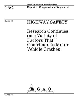 Primary view of object titled 'Highway Safety: Research Continues on a Variety of Factors That Contribute to Motor Vehicle Crashes'.
