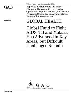 Primary view of object titled 'Global Health: Global Fund to Fight AIDS, TB and Malaria Has Advanced in Key Areas, but Difficult Challenges Remain'.
