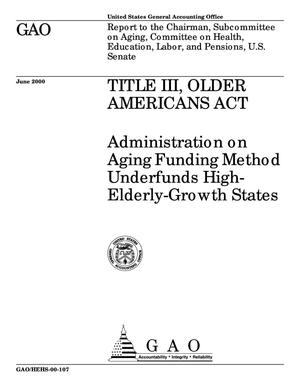 Primary view of object titled 'Title III, Older Americans Act: Administration on Aging Funding Method Underfunds High-Elderly-Growth States'.