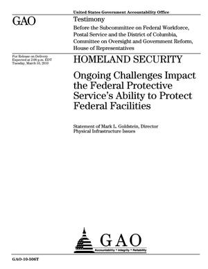 Primary view of object titled 'Homeland Security: Ongoing Challenges Impact the Federal Protective Service's Ability to Protect Federal Facilities'.