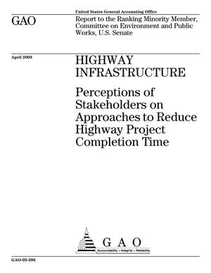 Primary view of object titled 'Highway Infrastructure: Perceptions of Stakeholders on Approaches to Reduce Highway Project Completion Time'.