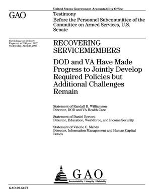 Primary view of object titled 'Recovering Servicemembers: DOD and VA Have Made Progress to Jointly Develop Required Policies but Additional Challenges Remain'.