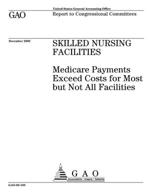 Primary view of object titled 'Skilled Nursing Facilities: Medicare Payments Exceed Costs for Most but Not All Facilities'.
