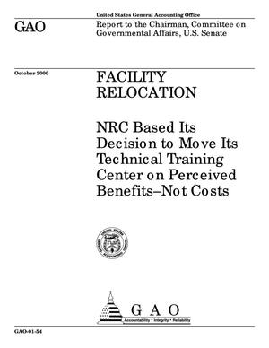 Primary view of object titled 'Facility Relocation: NRC Based Its Decision to Move Its Technical Training Center on Perceived Benefits--Not Costs'.