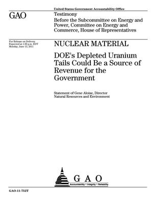 Primary view of object titled 'Nuclear Material: DOE's Depleted Uranium Tails Could Be a Source of Revenue for the Government'.