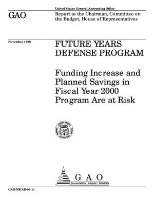 Primary view of object titled 'Future Years Defense Program: Funding Increase and Planned Savings in Fiscal Year 2000 Program Are at Risk'.