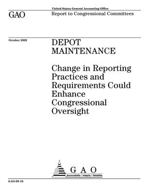 Primary view of object titled 'Depot Maintenance: Change in Reporting Practices and Requirements Could Enhance Congressional Oversight'.