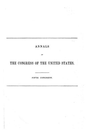 The Debates and Proceedings in the Congress of the United States, Fifth Congress, [First Session]