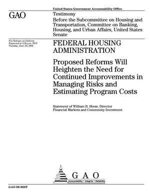 Primary view of object titled 'Federal Housing Administration: Proposed Reforms Will Heighten the Need for Continued Improvements in Managing Risks and Estimating Program Costs'.