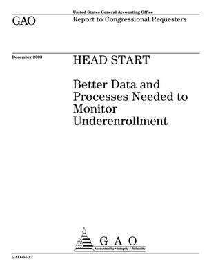 Primary view of object titled 'Head Start: Better Data and Processes Needed to Monitor Underenrollment'.