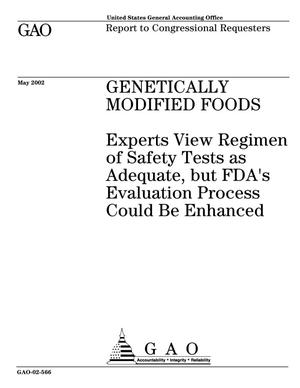 Primary view of object titled 'Genetically Modified Foods: Experts View Regimen of Safety Tests as Adequate, but FDA's Evaluation Process Could Be Enhanced'.