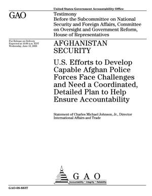 Primary view of object titled 'Afghanistan Security: U.S. Efforts to Develop Capable Afghan Police Forces Face Challenges and Need a Coordinated, Detailed Plan to Help Ensure Accountability'.