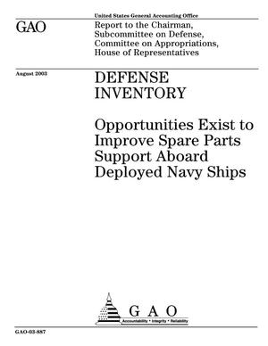 Primary view of object titled 'Defense Inventory: Opportunities Exist to Improve Spare Parts Support Aboard Deployed Navy Ships'.