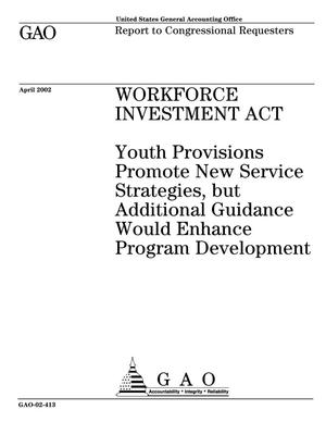 Primary view of object titled 'Workforce Investment Act: Youth Provisions Promote New Service Strategies, but Additional Guidance Would Enhance Program Development'.