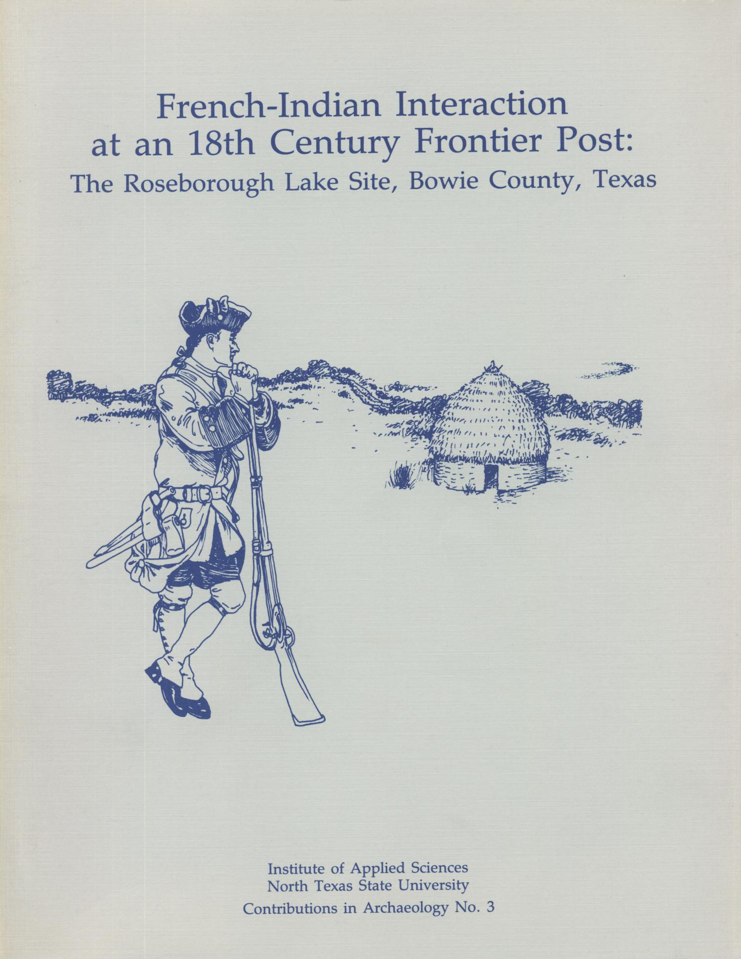 French-Indian Interaction at an 18th Century Frontier Post: The Roseborough Lake Site, Bowie County, Texas                                                                                                      Front Cover