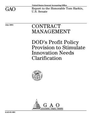 Primary view of object titled 'Contract Management: DOD's Profit Policy Provision to Stimulate Innovation Needs Clarification'.