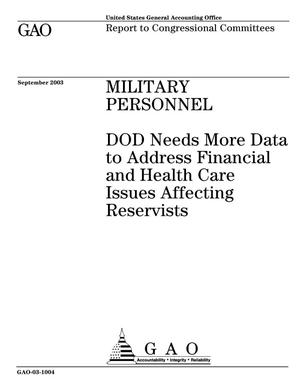 Primary view of object titled 'Military Personnel: DOD Needs More Data to Address Financial and Health Care Issues Affecting Reservists'.