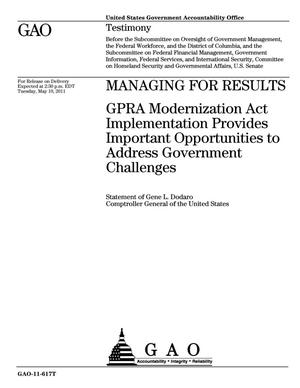 Primary view of object titled 'Managing for Results: GPRA Modernization Act Implementation Provides Important Opportunities to Address Government Challenges'.