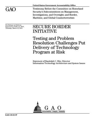 Primary view of object titled 'Secure Border Initiative: Testing and Problem Resolution Challenges Put Delivery of Technology Program at Risk'.